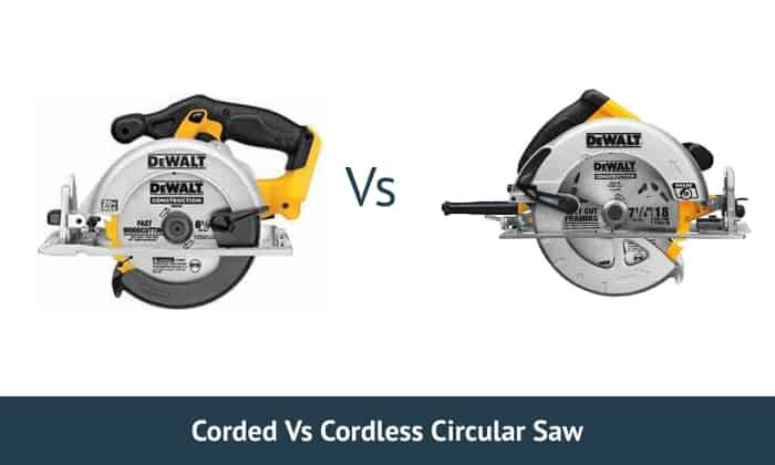 Corded Vs Cordless Circular Saw Which Is Best For Your Needs