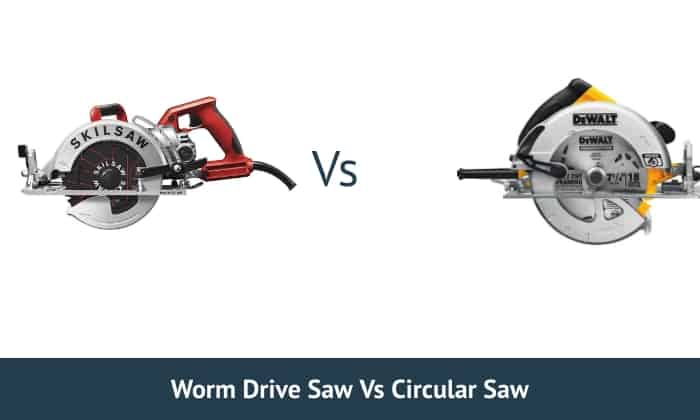 Worm Drive Saw Vs Circular Saw Which Is Best For Your Needs